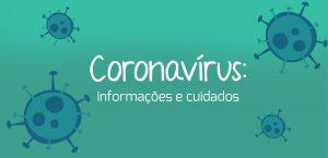 Coronavírus: informações e cuidados